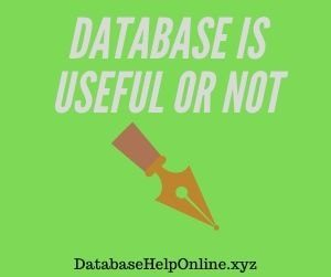 Database is useful or not